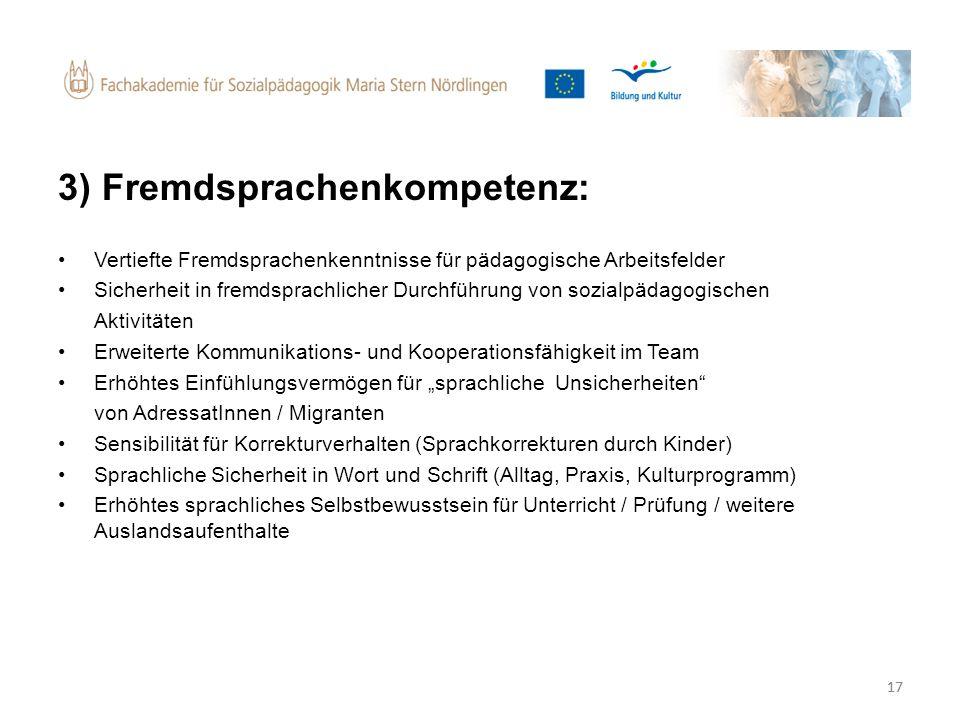 17 3) Fremdsprachenkompetenz: Vertiefte Fremdsprachenkenntnisse für pädagogische Arbeitsfelder Sicherheit in fremdsprachlicher Durchführung von sozial