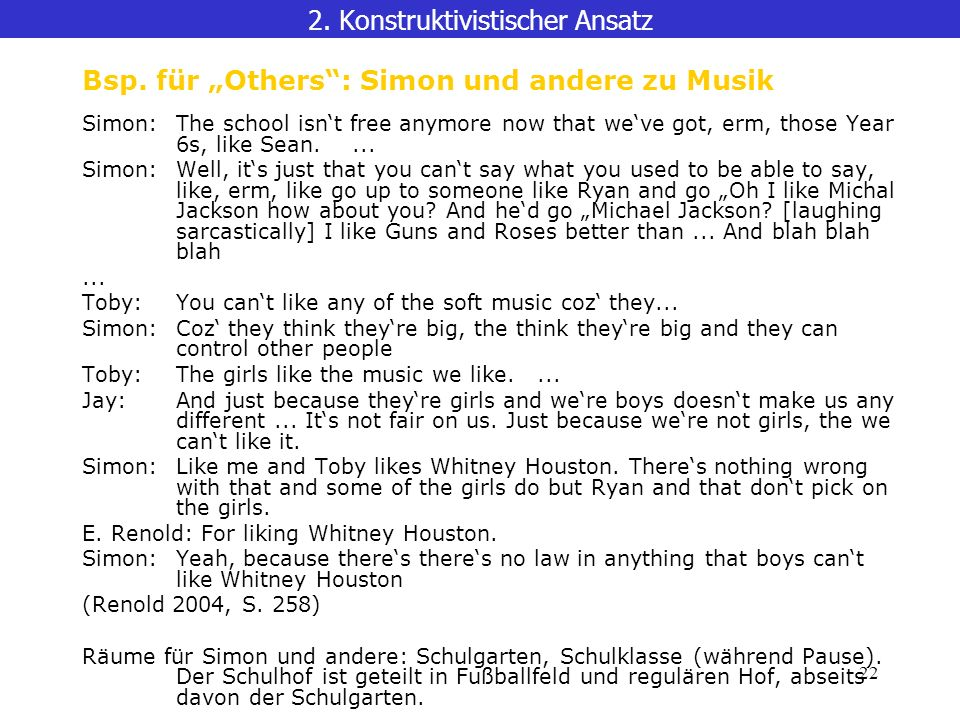 22 2. Konstruktivistischer Ansatz Bsp. für Others: Simon und andere zu Musik Simon:The school isnt free anymore now that weve got, erm, those Year 6s,