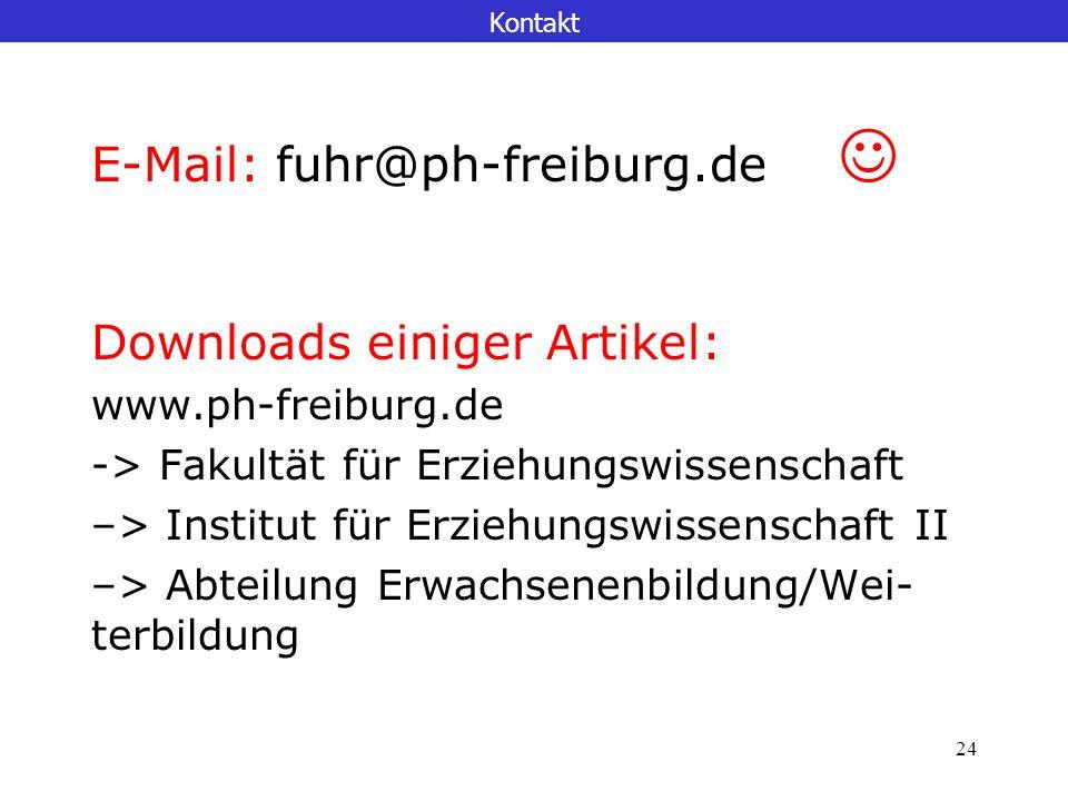 24 Kontakt E-Mail: fuhr@ph-freiburg.de Downloads einiger Artikel: www.ph-freiburg.de -> Fakultät für Erziehungswissenschaft –> Institut für Erziehungswissenschaft II –> Abteilung Erwachsenenbildung/Wei- terbildung