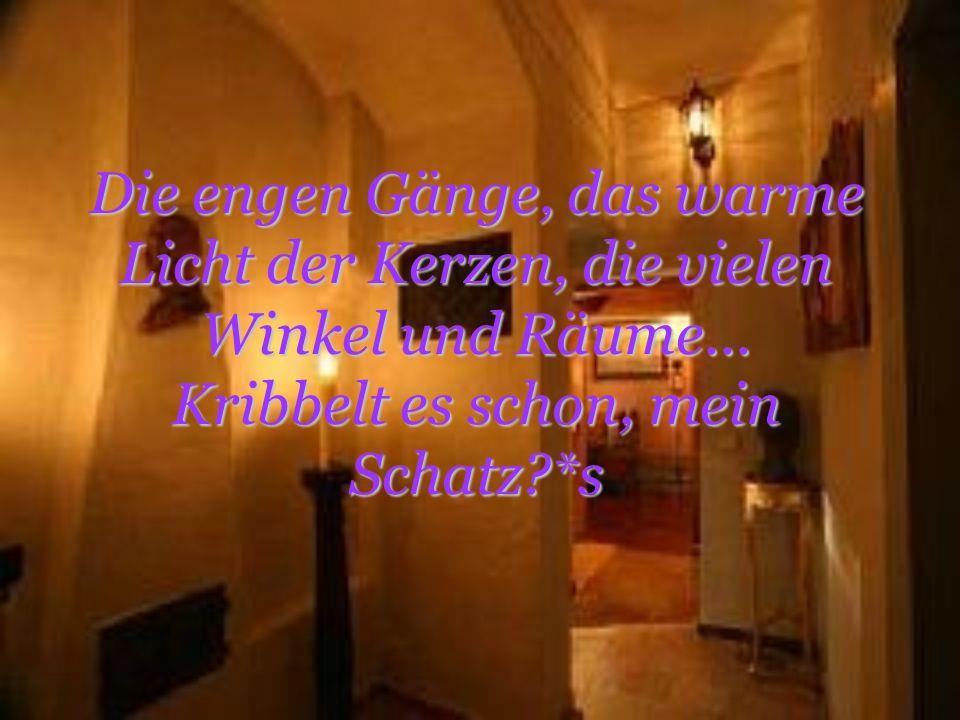 Die engen Gänge, das warme Licht der Kerzen, die vielen Winkel und Räume...