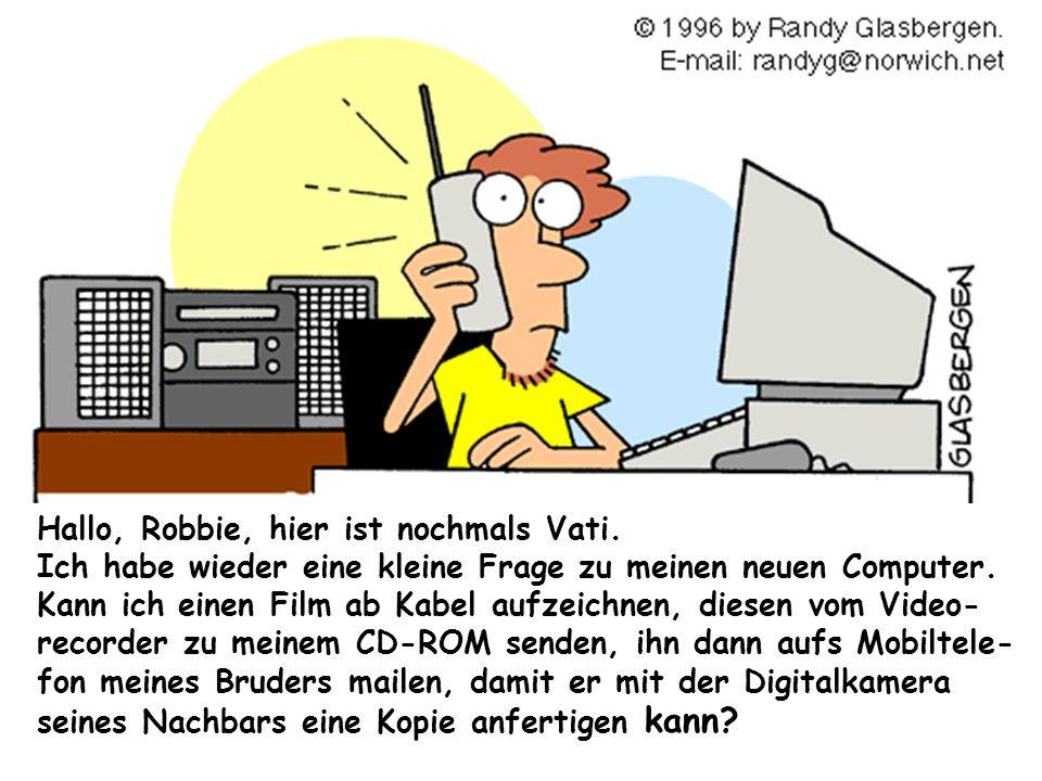 Hallo, Robbie, hier ist nochmals Vati. Ich habe wieder eine kleine Frage zu meinen neuen Computer. Kann ich einen Film ab Kabel aufzeichnen, diesen vo