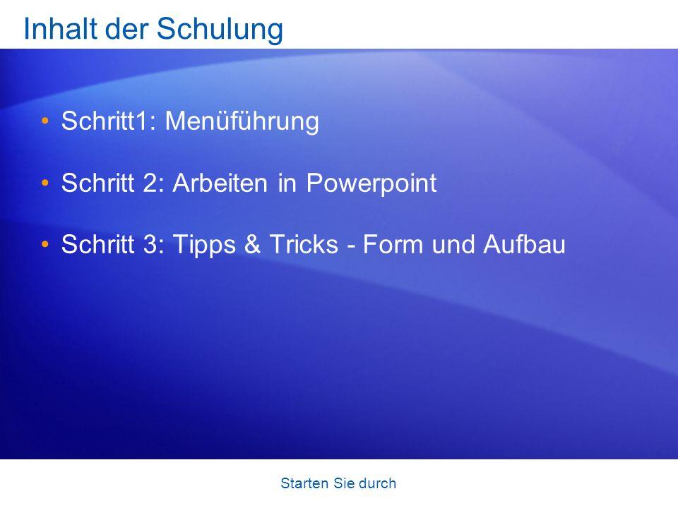 Starten Sie durch Inhalt der Schulung Schritt1: Menüführung Schritt 2: Arbeiten in Powerpoint Schritt 3: Tipps & Tricks - Form und Aufbau