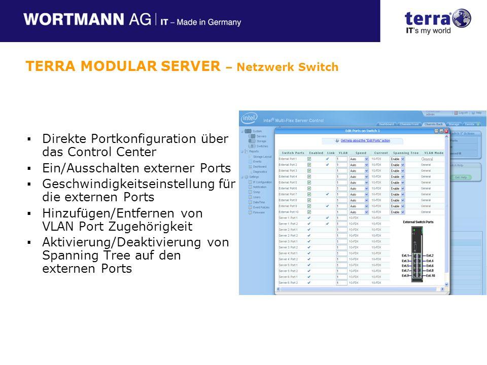 Direkte Portkonfiguration über das Control Center Ein/Ausschalten externer Ports Geschwindigkeitseinstellung für die externen Ports Hinzufügen/Entfernen von VLAN Port Zugehörigkeit Aktivierung/Deaktivierung von Spanning Tree auf den externen Ports TERRA MODULAR SERVER – Netzwerk Switch