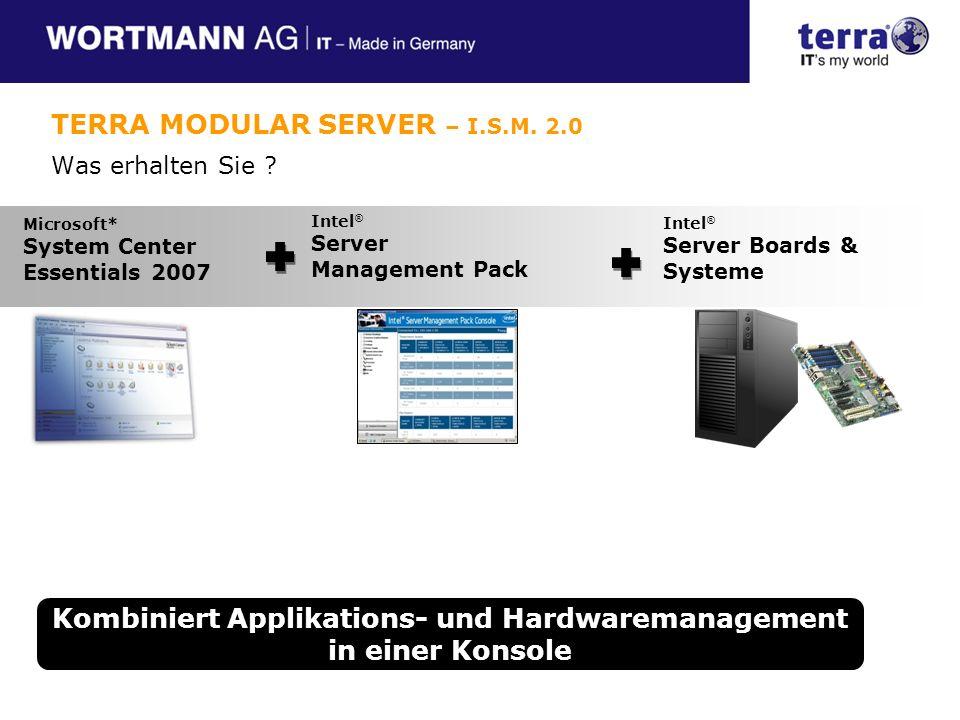 Intel ® Server Management Pack Microsoft* System Center Essentials 2007 Intel ® Server Boards & Systeme Kombiniert Applikations- und Hardwaremanagement in einer Konsole TERRA MODULAR SERVER – I.S.M.