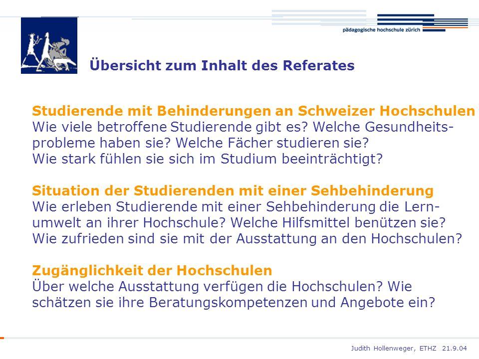 Judith Hollenweger, ETHZ 21.9.04 Übersicht zum Inhalt des Referates Studierende mit Behinderungen an Schweizer Hochschulen Wie viele betroffene Studie