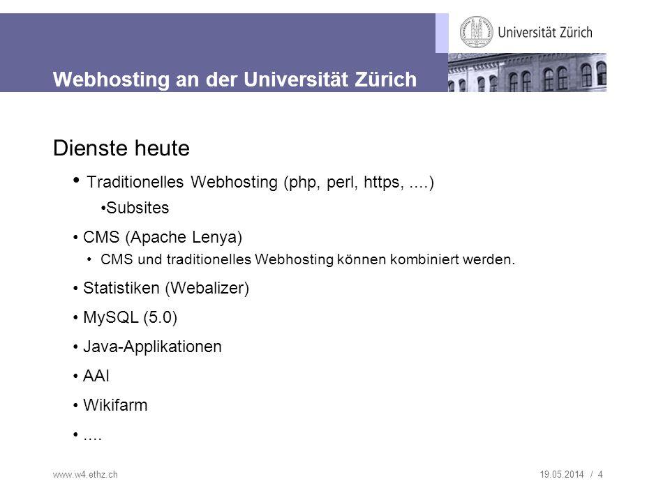 19.05.2014 / 4 Webhosting an der Universität Zürich Dienste heute Traditionelles Webhosting (php, perl, https,....) Subsites CMS (Apache Lenya) CMS und traditionelles Webhosting können kombiniert werden.