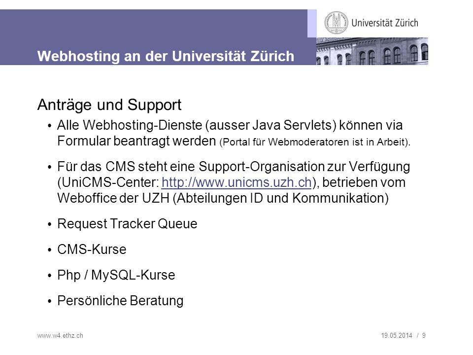19.05.2014 / 9 Webhosting an der Universität Zürich Anträge und Support Alle Webhosting-Dienste (ausser Java Servlets) können via Formular beantragt werden (Portal für Webmoderatoren ist in Arbeit).