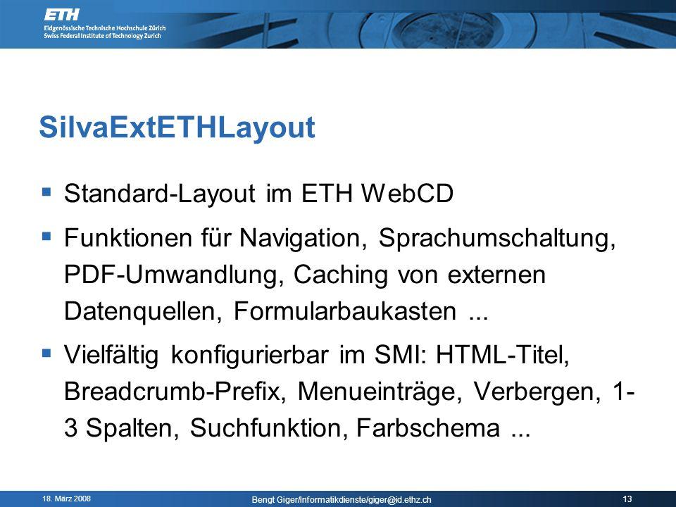 18. März 2008 Bengt Giger/Informatikdienste/giger@id.ethz.ch 13 SilvaExtETHLayout Standard-Layout im ETH WebCD Funktionen für Navigation, Sprachumscha