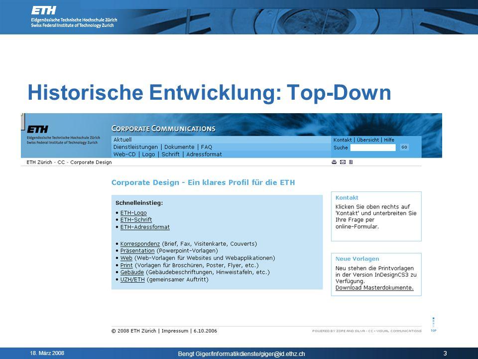 18. März 2008 Bengt Giger/Informatikdienste/giger@id.ethz.ch 3 Historische Entwicklung: Top-Down SL-Beschluss: Jubiläum 1880-2005 mit WebCD