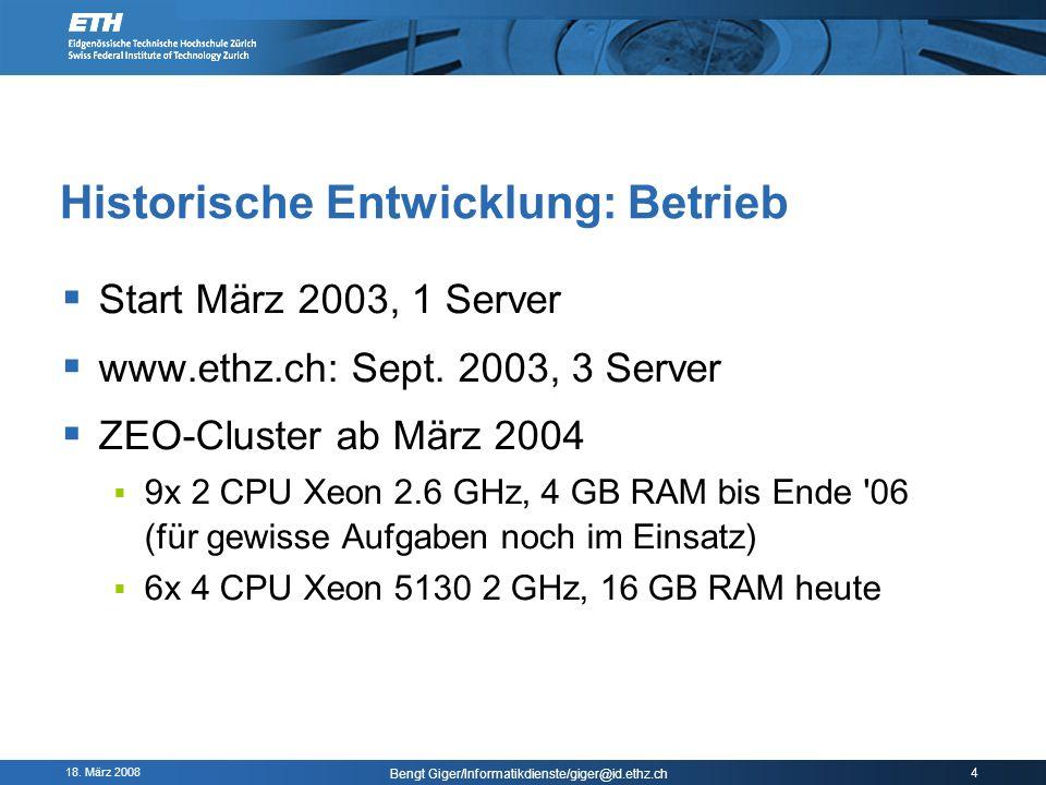 18. März 2008 Bengt Giger/Informatikdienste/giger@id.ethz.ch 4 Historische Entwicklung: Betrieb Start März 2003, 1 Server www.ethz.ch: Sept. 2003, 3 S