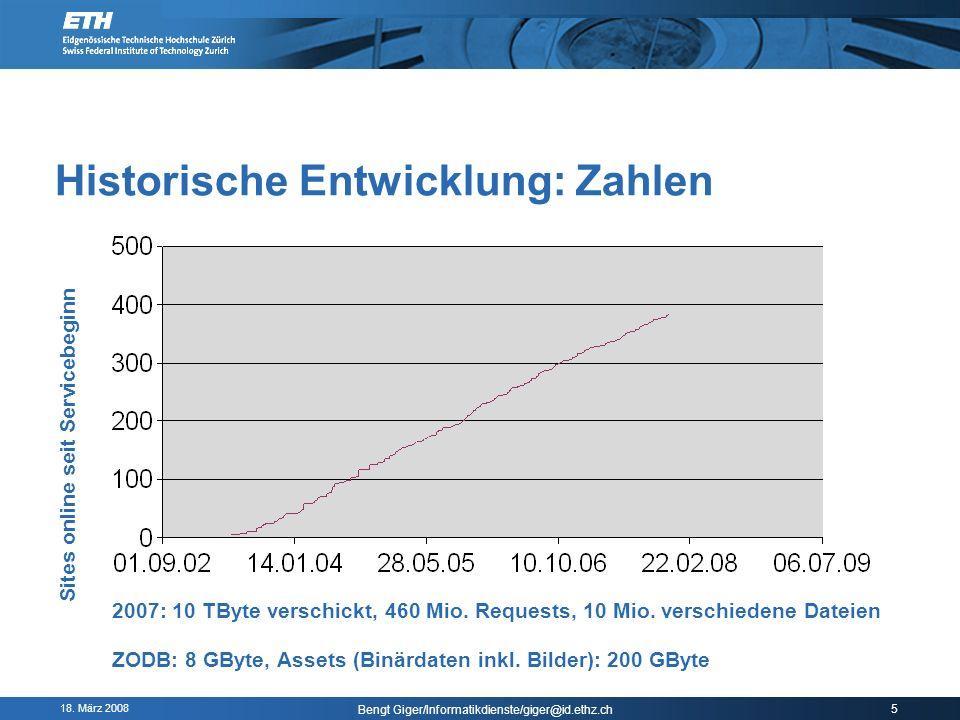 18. März 2008 Bengt Giger/Informatikdienste/giger@id.ethz.ch 5 Historische Entwicklung: Zahlen Sites online seit Servicebeginn 2007: 10 TByte verschic