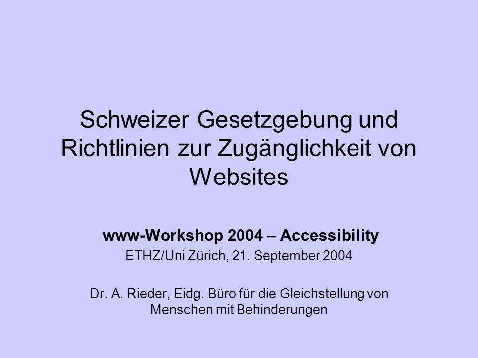 Schweizer Gesetzgebung und Richtlinien zur Zugänglichkeit von Websites www-Workshop 2004 – Accessibility ETHZ/Uni Zürich, 21.