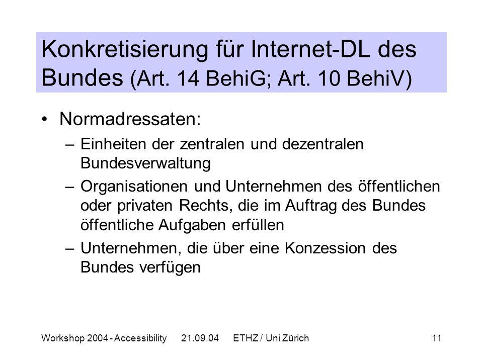 Workshop 2004 - Accessibility 21.09.04 ETHZ / Uni Zürich11 Konkretisierung für Internet-DL des Bundes (Art.