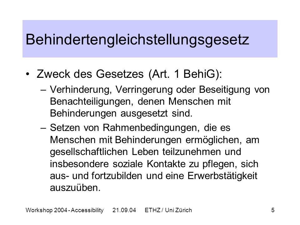 Workshop 2004 - Accessibility 21.09.04 ETHZ / Uni Zürich5 Behindertengleichstellungsgesetz Zweck des Gesetzes (Art.