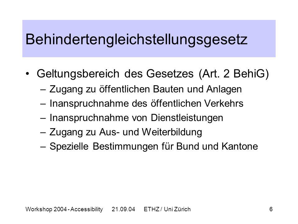Workshop 2004 - Accessibility 21.09.04 ETHZ / Uni Zürich6 Behindertengleichstellungsgesetz Geltungsbereich des Gesetzes (Art.