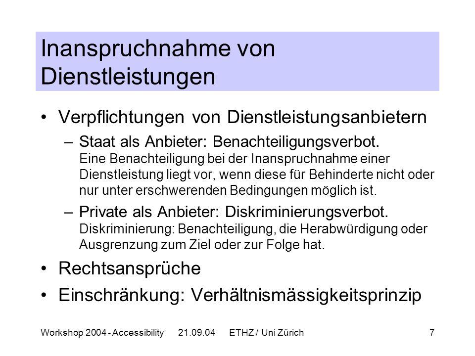 Workshop 2004 - Accessibility 21.09.04 ETHZ / Uni Zürich7 Inanspruchnahme von Dienstleistungen Verpflichtungen von Dienstleistungsanbietern –Staat als Anbieter: Benachteiligungsverbot.