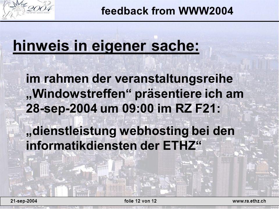feedback from WWW2004 hinweis in eigener sache: 21-sep-2004www.ra.ethz.chfolie 12 von 12 im rahmen der veranstaltungsreihe Windowstreffen präsentiere
