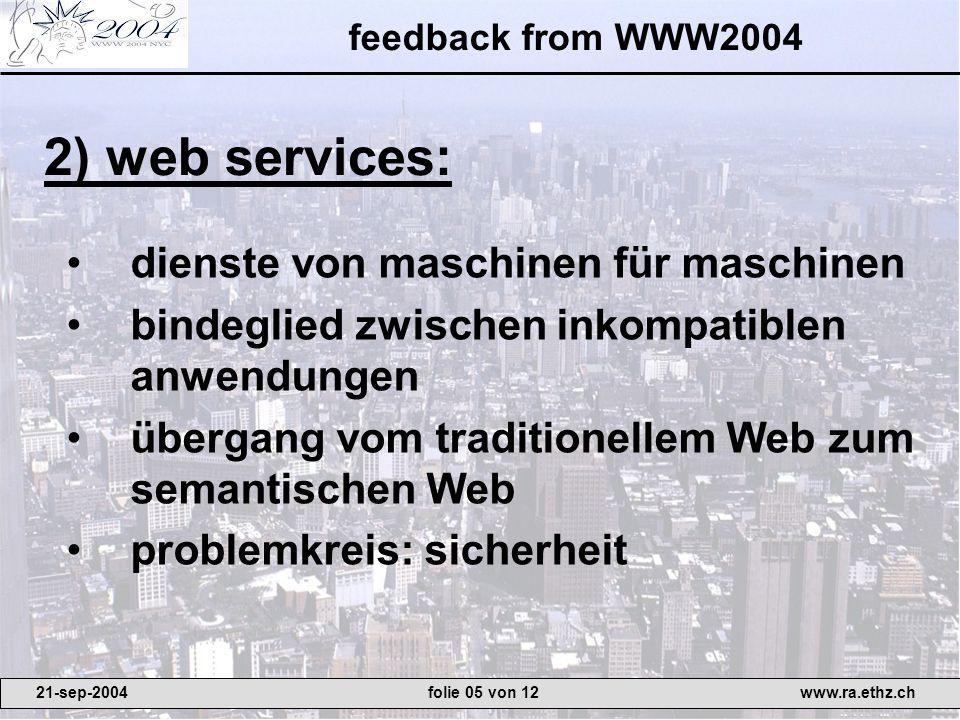 feedback from WWW2004 dienste von maschinen für maschinen bindeglied zwischen inkompatiblen anwendungen übergang vom traditionellem Web zum semantisch