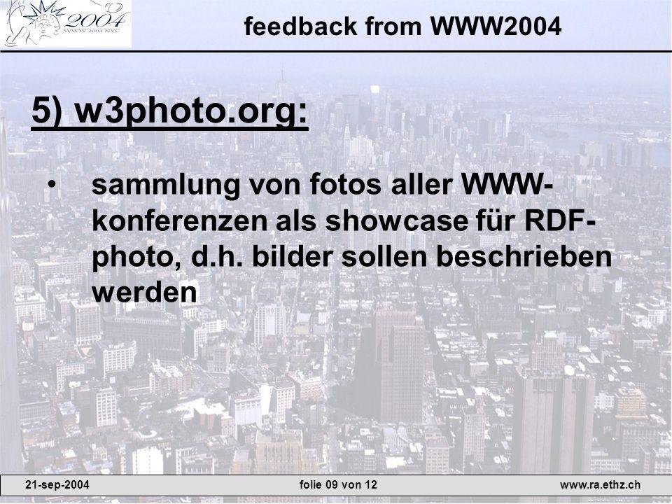 feedback from WWW2004 sammlung von fotos aller WWW- konferenzen als showcase für RDF- photo, d.h. bilder sollen beschrieben werden 5) w3photo.org: 21-