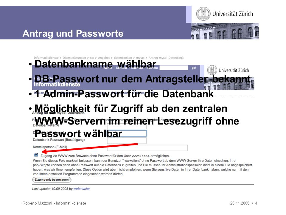 28.11.2008 / 4Roberto Mazzoni - Informatikdienste Antrag und Passworte Datenbankname wählbar DB-Passwort nur dem Antragsteller bekannt 1 Admin-Passwort für die Datenbank Möglichkeit für Zugriff ab den zentralen WWW-Servern im reinen Lesezugriff ohne Passwort wählbar