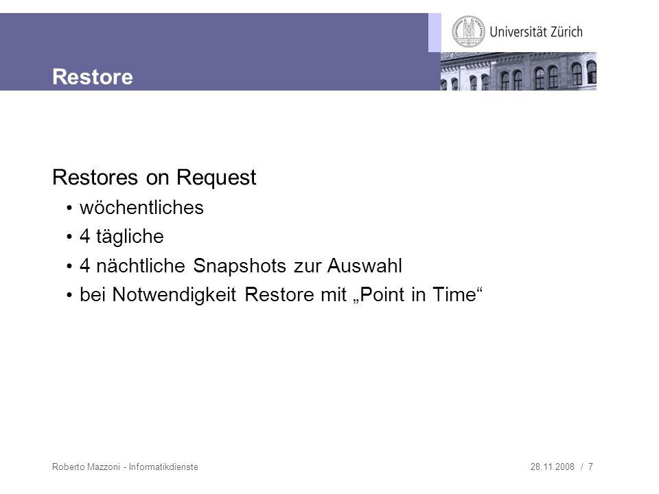 28.11.2008 / 7Roberto Mazzoni - Informatikdienste Restore Restores on Request wöchentliches 4 tägliche 4 nächtliche Snapshots zur Auswahl bei Notwendigkeit Restore mit Point in Time