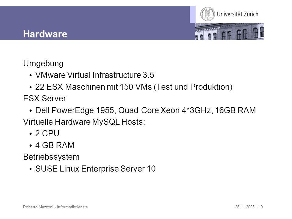 28.11.2008 / 9Roberto Mazzoni - Informatikdienste Hardware Umgebung VMware Virtual Infrastructure 3.5 22 ESX Maschinen mit 150 VMs (Test und Produktio