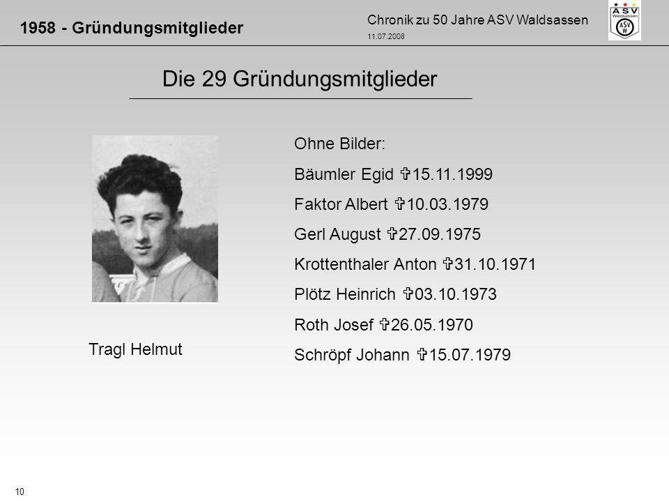 Chronik zu 50 Jahre ASV Waldsassen 11.07.2008 10 Die 29 Gründungsmitglieder 1958 - Gründungsmitglieder Tragl Helmut Ohne Bilder: Bäumler Egid 15.11.19