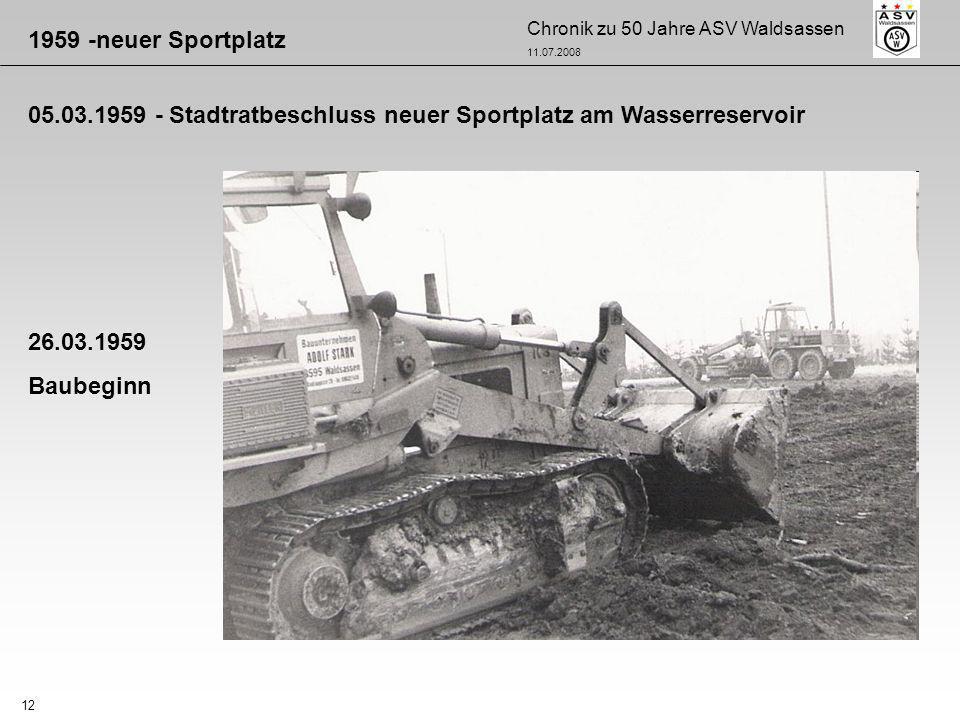 Chronik zu 50 Jahre ASV Waldsassen 11.07.2008 12 26.03.1959 Baubeginn 1959 -neuer Sportplatz 05.03.1959 - Stadtratbeschluss neuer Sportplatz am Wasser