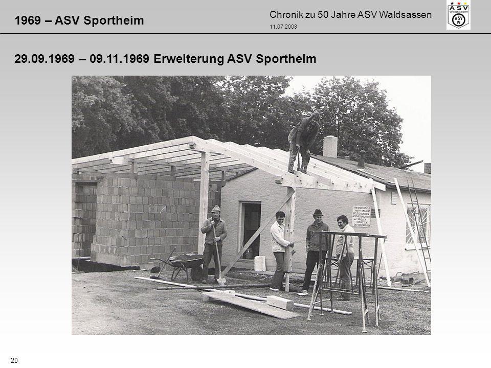 Chronik zu 50 Jahre ASV Waldsassen 11.07.2008 20 1969 – ASV Sportheim 29.09.1969 – 09.11.1969 Erweiterung ASV Sportheim