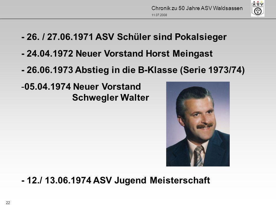 Chronik zu 50 Jahre ASV Waldsassen 11.07.2008 22 - 26. / 27.06.1971 ASV Schüler sind Pokalsieger - 24.04.1972 Neuer Vorstand Horst Meingast - 26.06.19