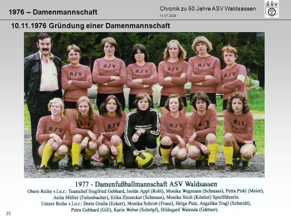 Chronik zu 50 Jahre ASV Waldsassen 11.07.2008 23 1976 – Damenmannschaft 10.11.1976 Gründung einer Damenmannschaft