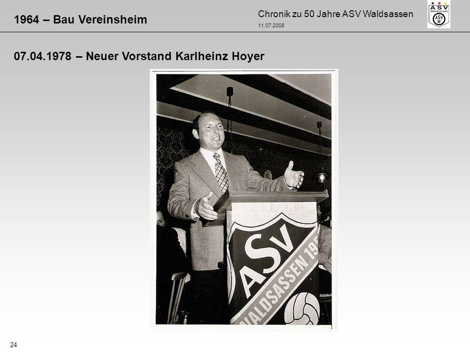 Chronik zu 50 Jahre ASV Waldsassen 11.07.2008 24 1964 – Bau Vereinsheim 07.04.1978 – Neuer Vorstand Karlheinz Hoyer