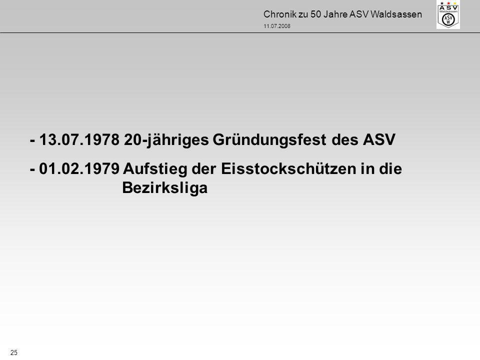 Chronik zu 50 Jahre ASV Waldsassen 11.07.2008 25 - 13.07.1978 20-jähriges Gründungsfest des ASV - 01.02.1979 Aufstieg der Eisstockschützen in die Bezi