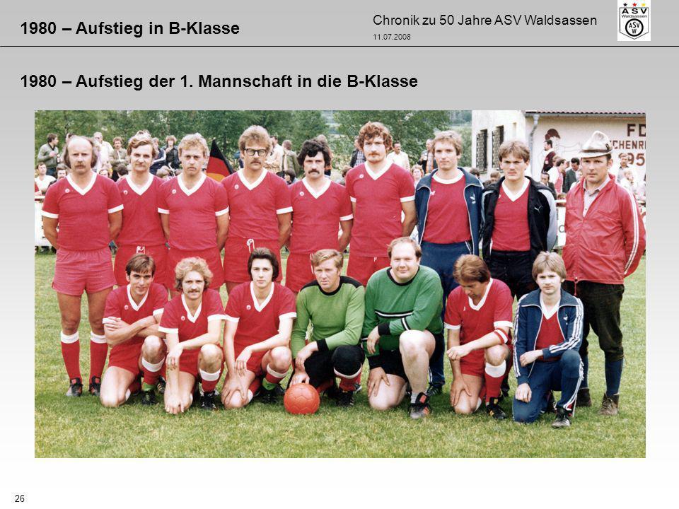 Chronik zu 50 Jahre ASV Waldsassen 11.07.2008 26 1980 – Aufstieg in B-Klasse 1980 – Aufstieg der 1. Mannschaft in die B-Klasse