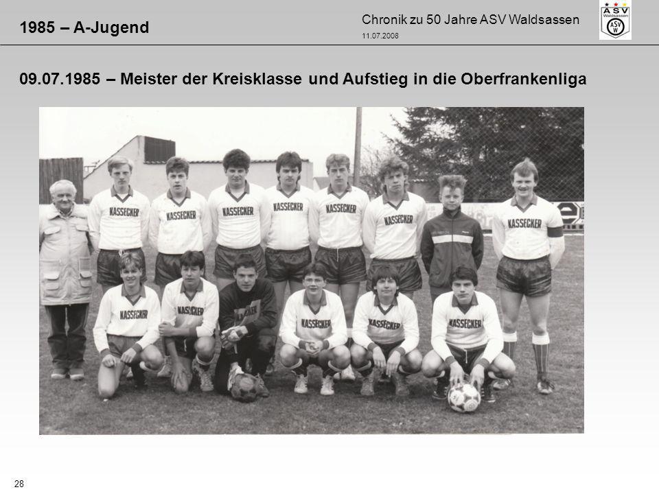Chronik zu 50 Jahre ASV Waldsassen 11.07.2008 28 1985 – A-Jugend 09.07.1985 – Meister der Kreisklasse und Aufstieg in die Oberfrankenliga
