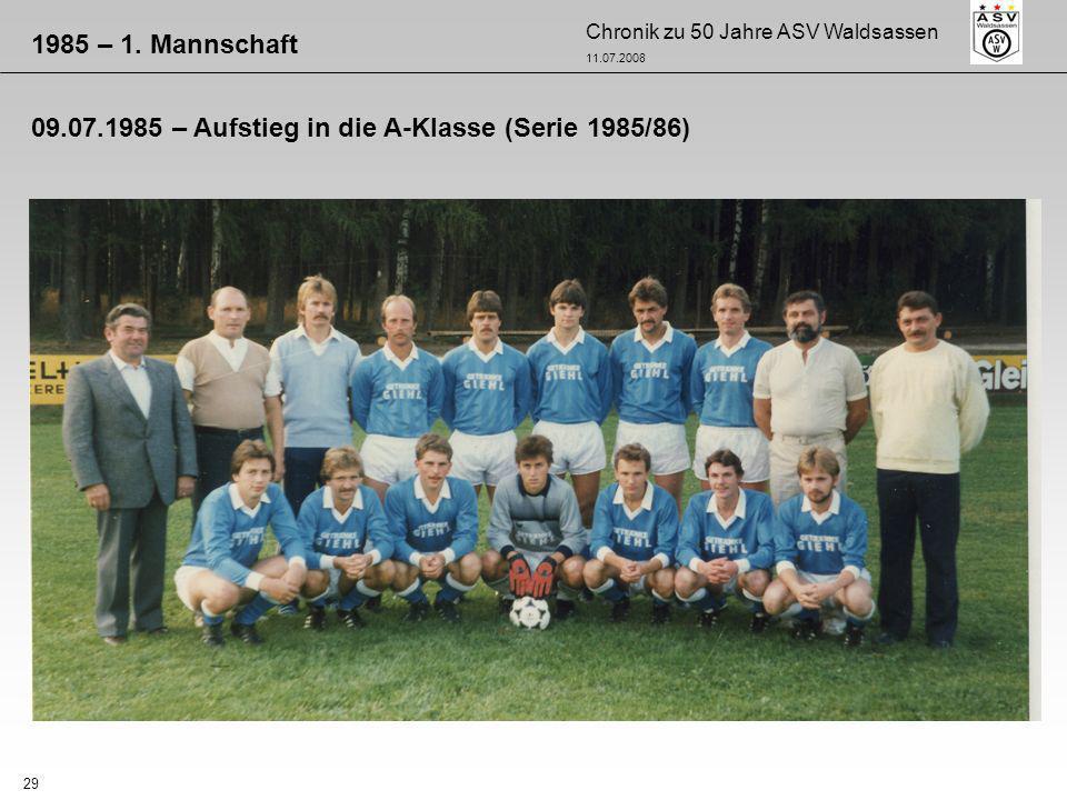 Chronik zu 50 Jahre ASV Waldsassen 11.07.2008 29 1985 – 1. Mannschaft 09.07.1985 – Aufstieg in die A-Klasse (Serie 1985/86)