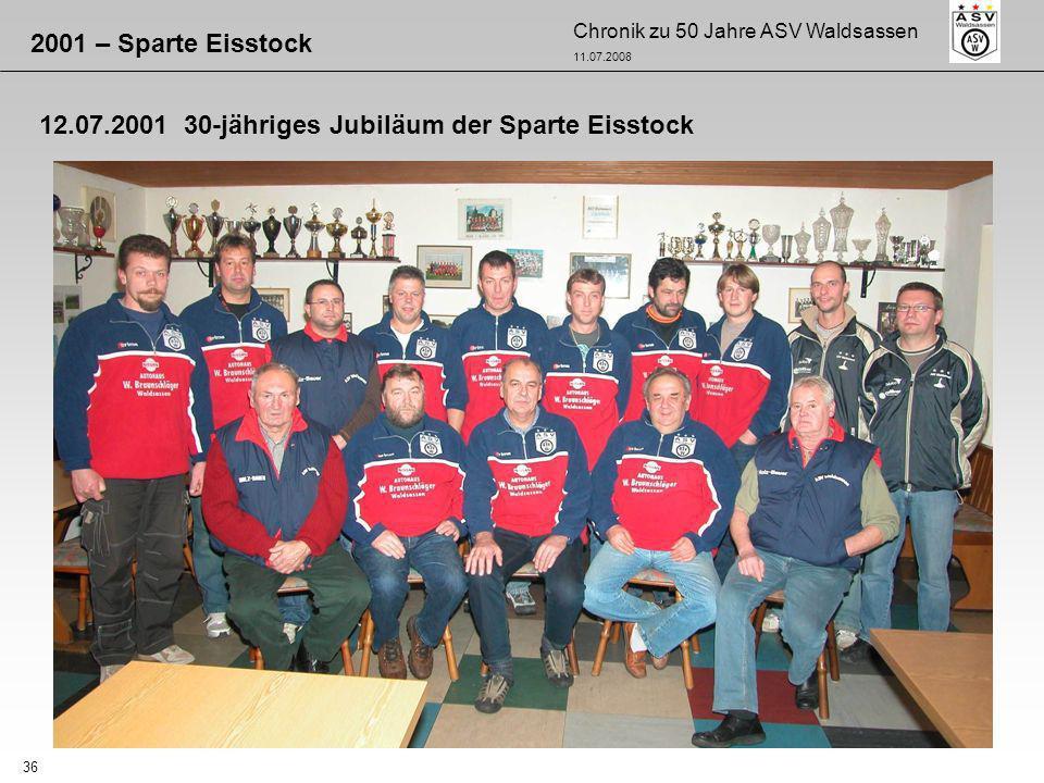 Chronik zu 50 Jahre ASV Waldsassen 11.07.2008 36 2001 – Sparte Eisstock 12.07.2001 30-jähriges Jubiläum der Sparte Eisstock