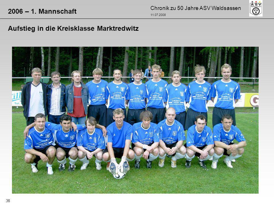 Chronik zu 50 Jahre ASV Waldsassen 11.07.2008 38 2006 – 1. Mannschaft Aufstieg in die Kreisklasse Marktredwitz