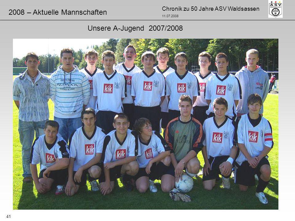 Chronik zu 50 Jahre ASV Waldsassen 11.07.2008 41 2008 – Aktuelle Mannschaften Unsere A-Jugend 2007/2008