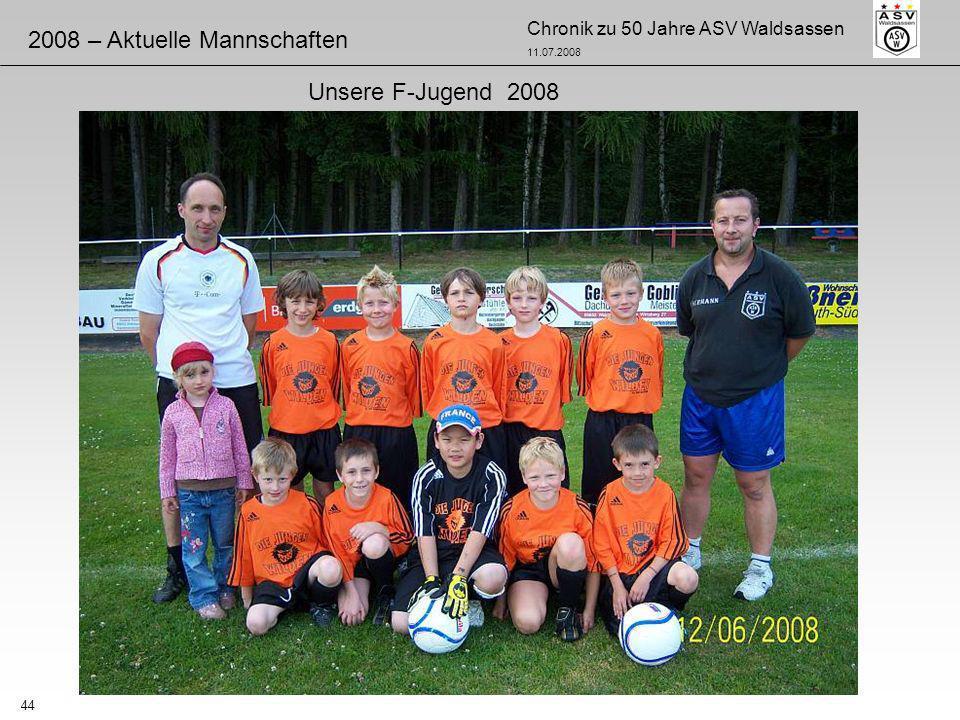 Chronik zu 50 Jahre ASV Waldsassen 11.07.2008 44 2008 – Aktuelle Mannschaften Unsere F-Jugend 2008