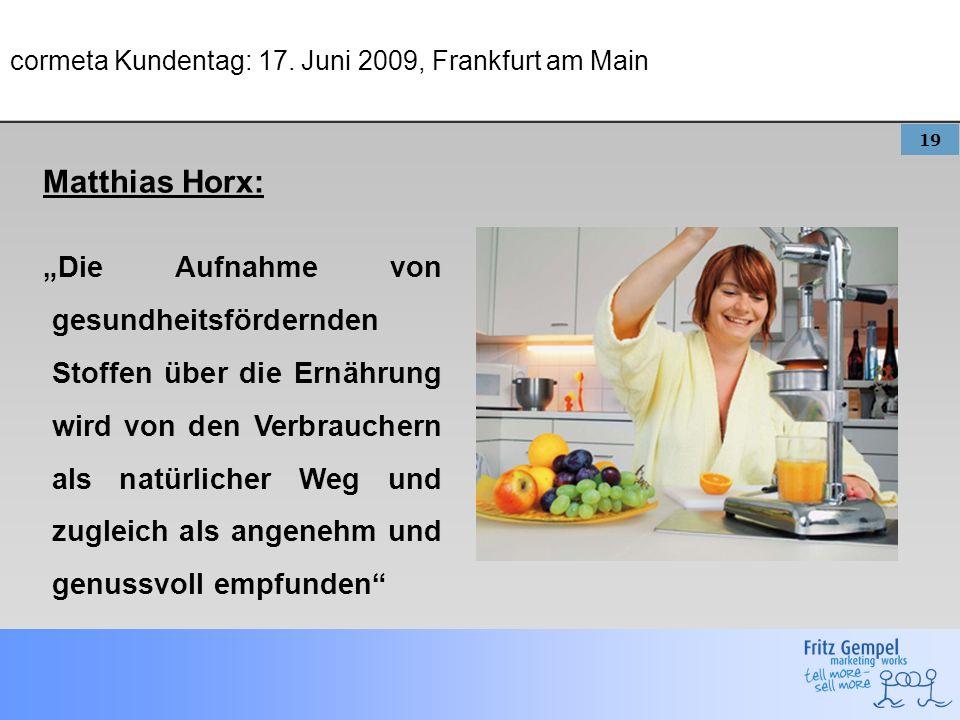 19 cormeta Kundentag: 17. Juni 2009, Frankfurt am Main Matthias Horx: Die Aufnahme von gesundheitsfördernden Stoffen über die Ernährung wird von den V