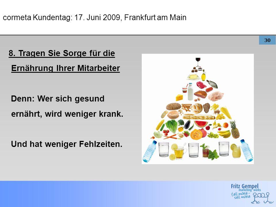 30 cormeta Kundentag: 17. Juni 2009, Frankfurt am Main 8. Tragen Sie Sorge für die Ernährung Ihrer Mitarbeiter Denn: Wer sich gesund ernährt, wird wen