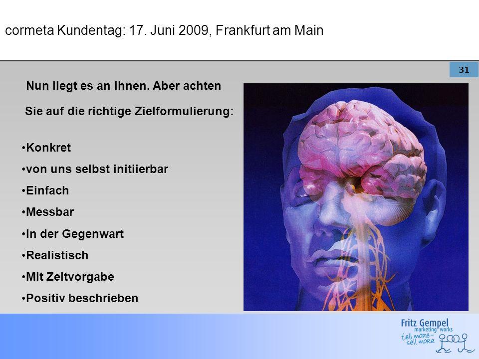 31 cormeta Kundentag: 17. Juni 2009, Frankfurt am Main Nun liegt es an Ihnen. Aber achten Sie auf die richtige Zielformulierung: Konkret von uns selbs
