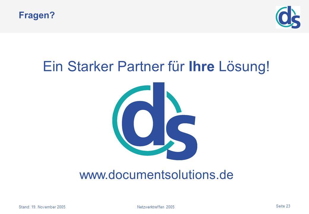 Stand: 19. November 2005Netzwerktreffen 2005 Seite 23 Ein Starker Partner für Ihre Lösung! www.documentsolutions.de Fragen?