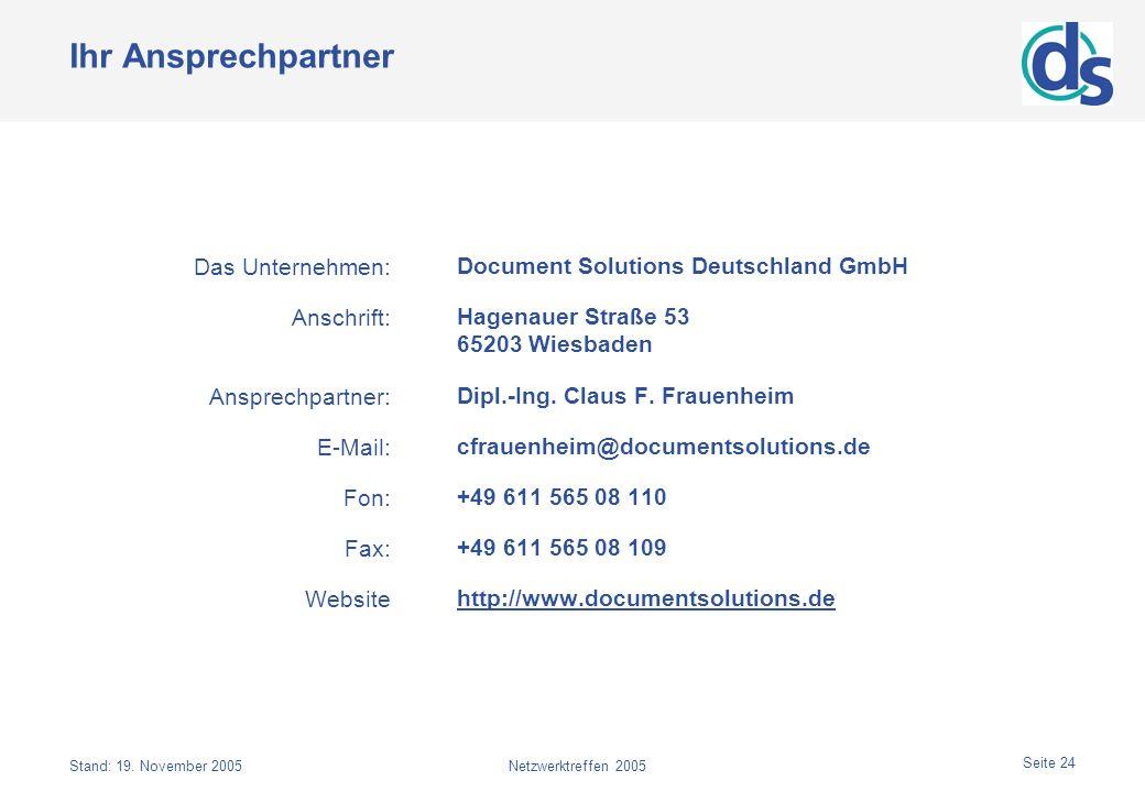 Stand: 19. November 2005Netzwerktreffen 2005 Seite 24 Ihr Ansprechpartner Document Solutions Deutschland GmbH Hagenauer Straße 53 65203 Wiesbaden Dipl