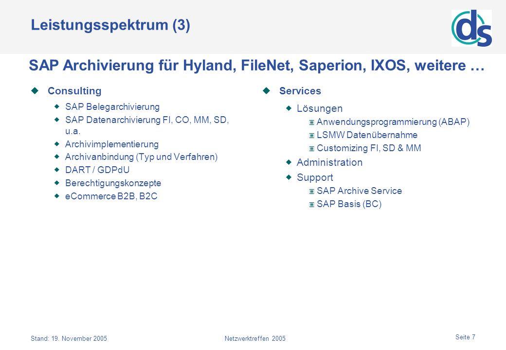 Stand: 19. November 2005Netzwerktreffen 2005 Seite 7 Leistungsspektrum (3) Consulting SAP Belegarchivierung SAP Datenarchivierung FI, CO, MM, SD, u.a.