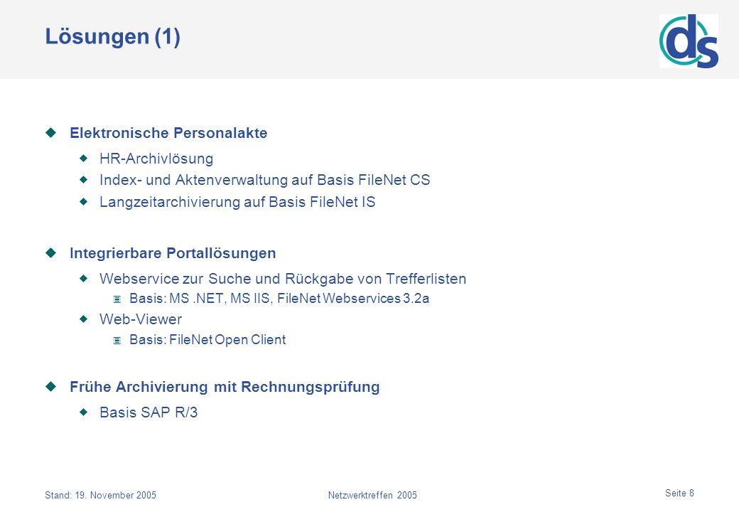 Stand: 19. November 2005Netzwerktreffen 2005 Seite 8 Lösungen (1) Elektronische Personalakte HR-Archivlösung Index- und Aktenverwaltung auf Basis File