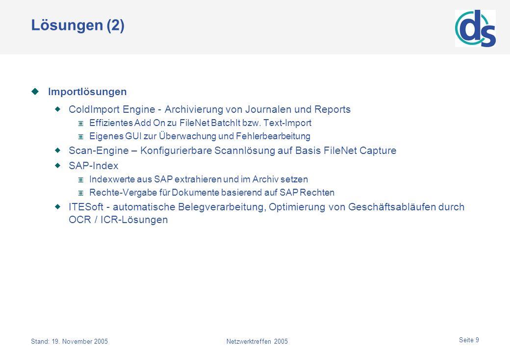 Stand: 19. November 2005Netzwerktreffen 2005 Seite 9 Lösungen (2) Importlösungen ColdImport Engine - Archivierung von Journalen und Reports Effiziente