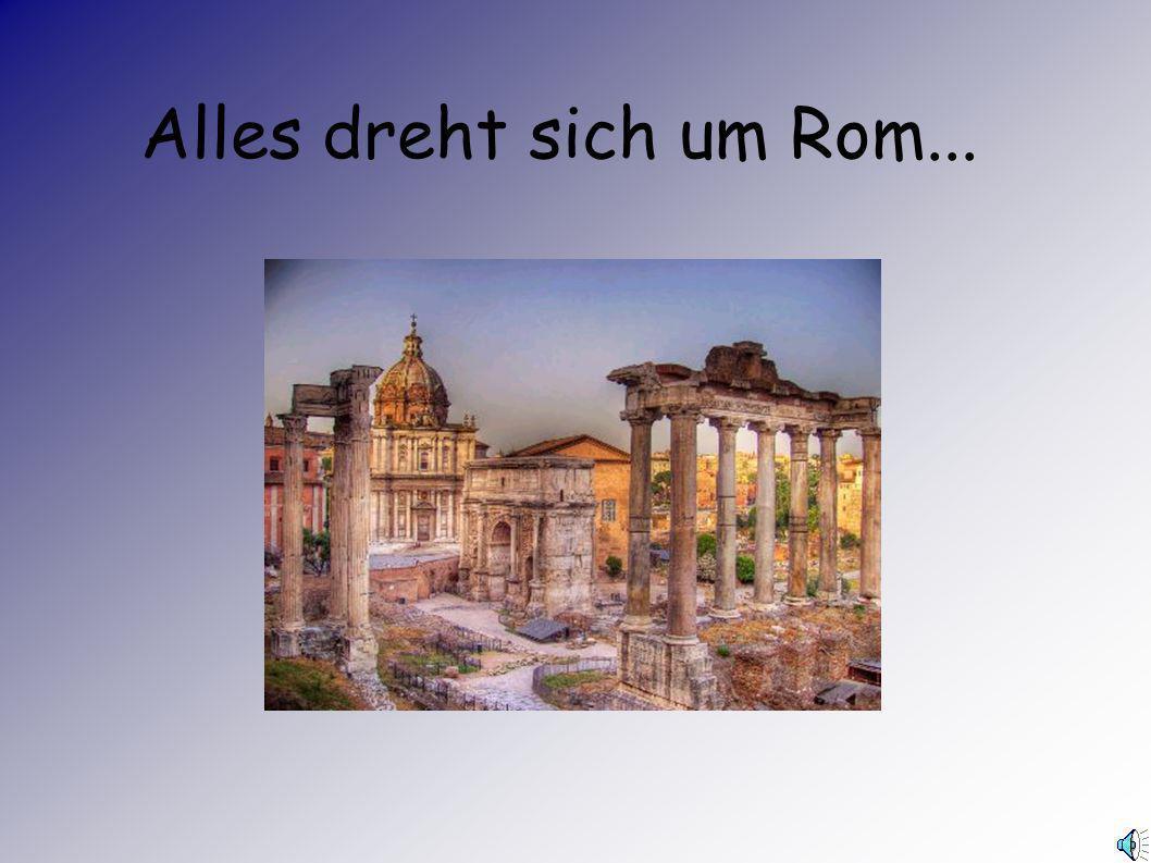 Haupt der Welt 7 Viele sind nicht freiwillig nach Rom gekommen, sondern nach Kriegszügen als Sklaven oder als Geiseln nach Rom gebracht worden.