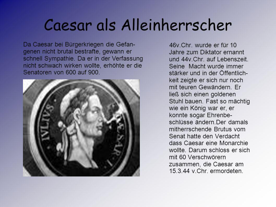 Wie er zum Alleinherrscher wird Vor der Alleinherrschaft von Caesar teilte er sich mit Pompeius und Crassus die Macht.Von 51 bis 58 v.Chr. gelang es C